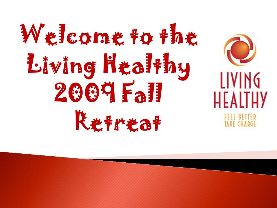 Welcome to the Living Healthy 2009 Fall Retreat