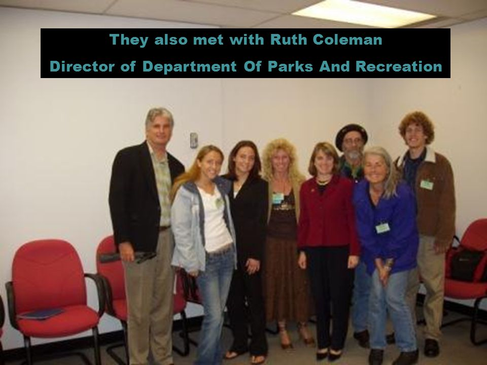 They also met with Ruth Coleman Director of Department Of Parks And Recreation
