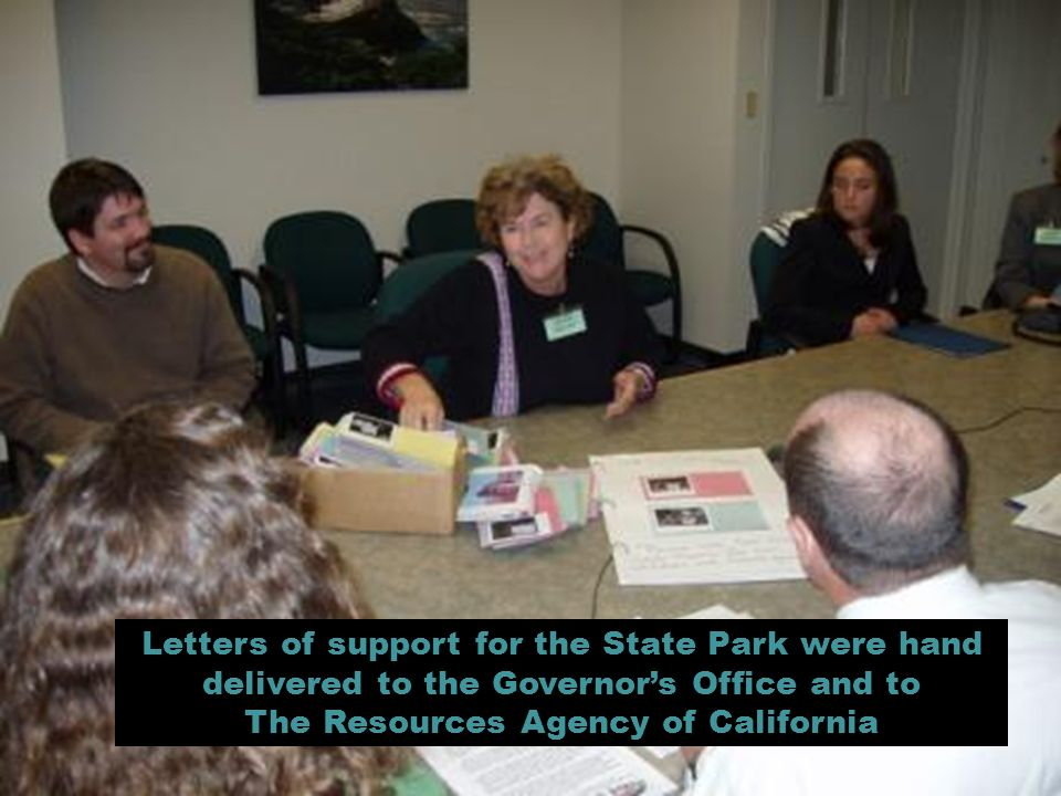 Letters of support for the State Park were hand delivered to the Governors Office and to The Resources Agency of California