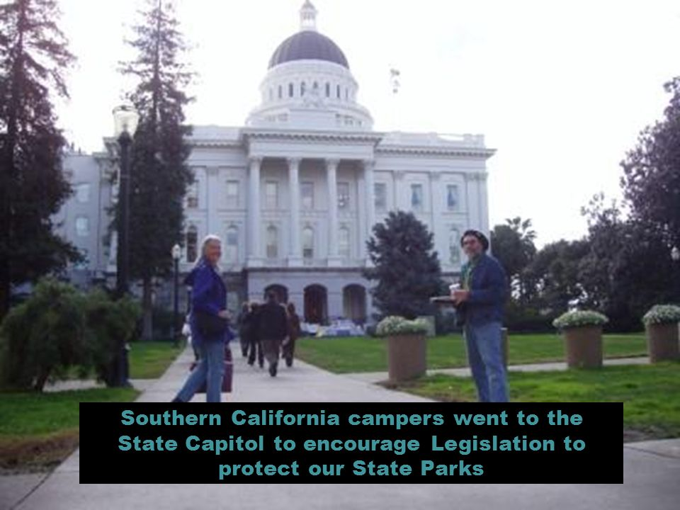 Southern California campers went to the State Capitol to encourage Legislation to protect our State Parks