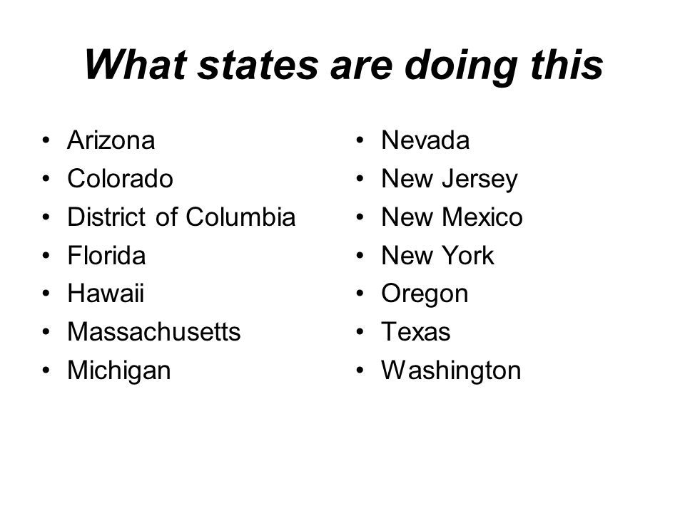 What states are doing this Arizona Colorado District of Columbia Florida Hawaii Massachusetts Michigan Nevada New Jersey New Mexico New York Oregon Texas Washington