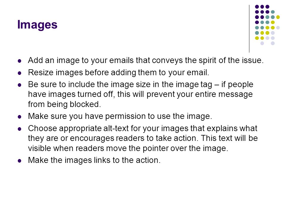 Images Add an image to your emails that conveys the spirit of the issue.