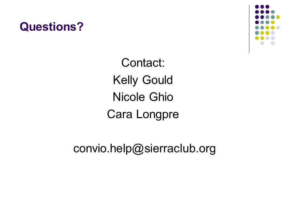 Questions Contact: Kelly Gould Nicole Ghio Cara Longpre convio.help@sierraclub.org