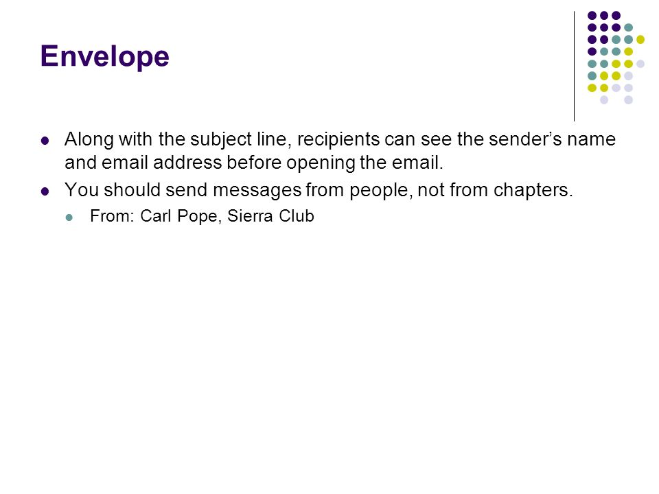 Envelope Along with the subject line, recipients can see the senders name and email address before opening the email.