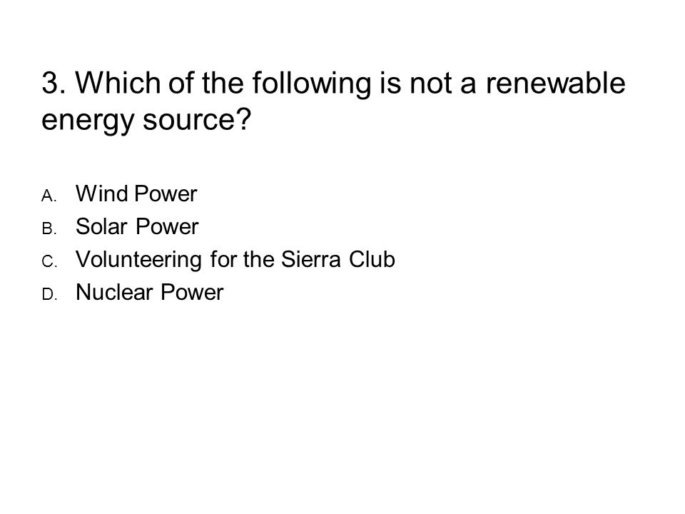3. Which of the following is not a renewable energy source.
