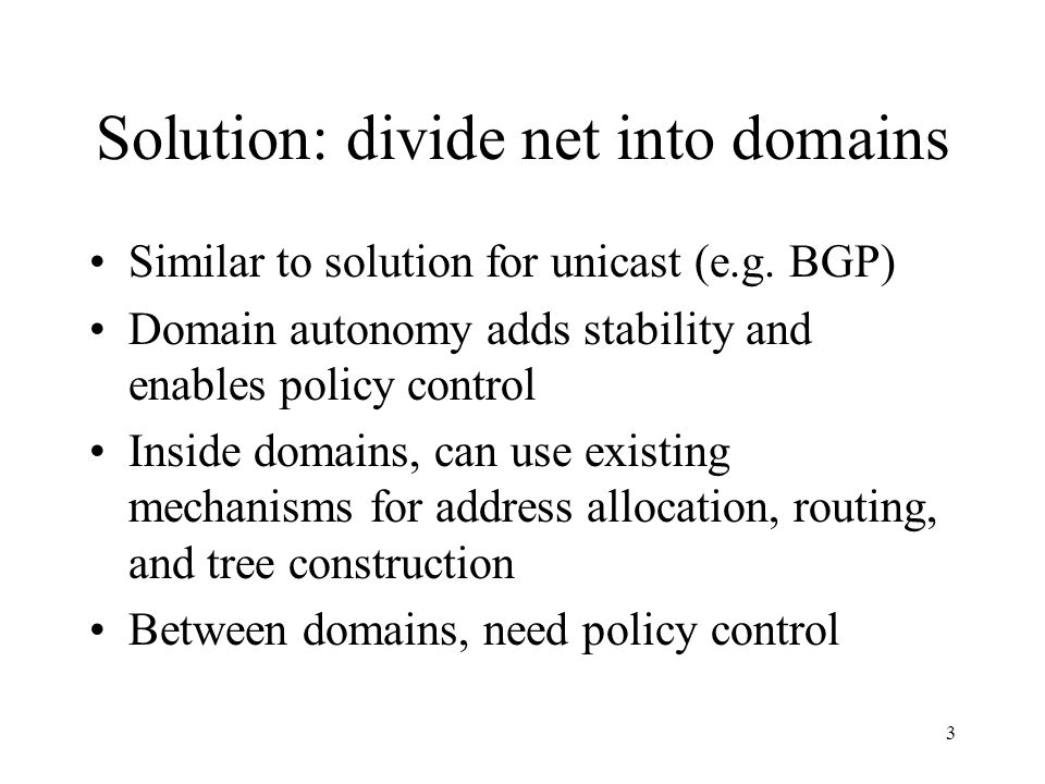 3 Solution: divide net into domains Similar to solution for unicast (e.g.