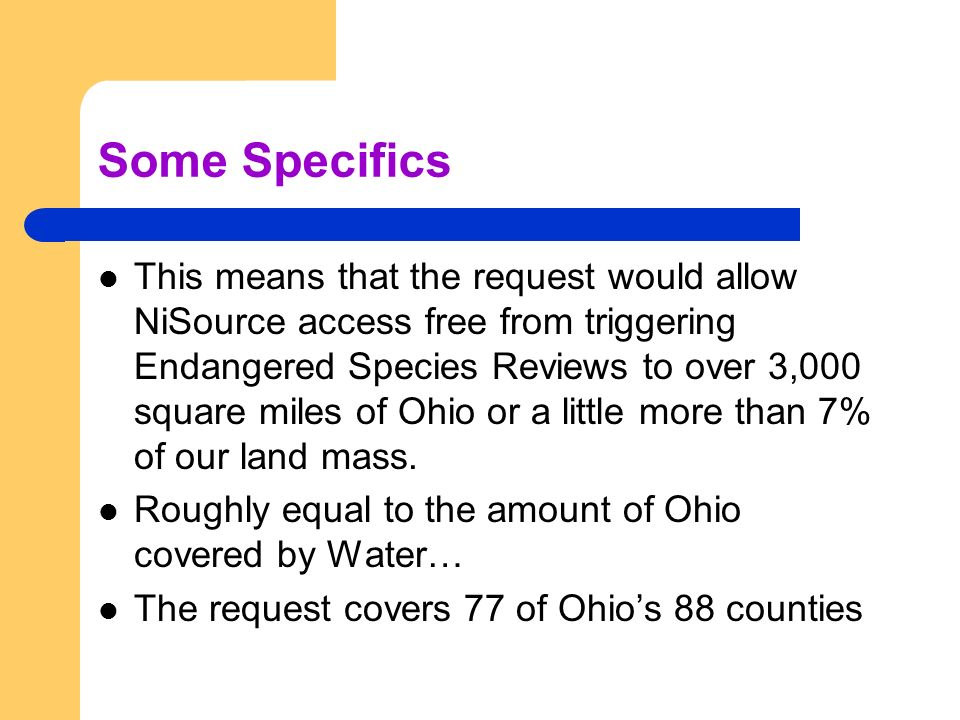 Some Specifics This means that the request would allow NiSource access free from triggering Endangered Species Reviews to over 3,000 square miles of Ohio or a little more than 7% of our land mass.