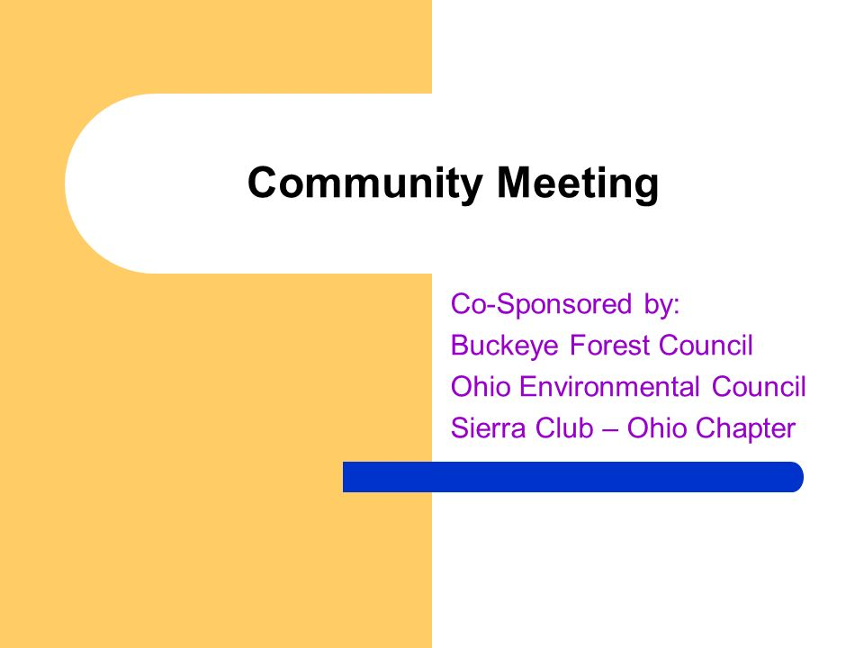 Community Meeting Co-Sponsored by: Buckeye Forest Council Ohio Environmental Council Sierra Club – Ohio Chapter