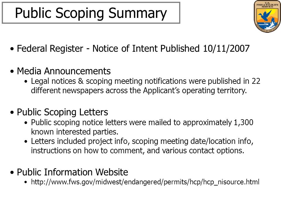 Public Scoping Summary Federal Register - Notice of Intent Published 10/11/2007 Media Announcements Legal notices & scoping meeting notifications were published in 22 different newspapers across the Applicants operating territory.