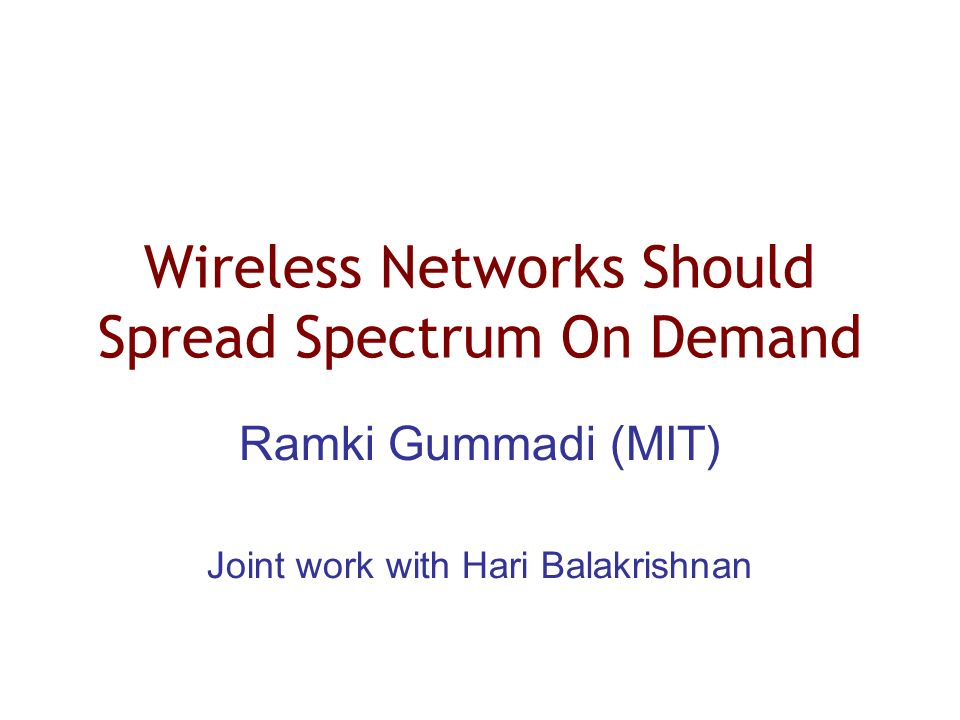 Wireless Networks Should Spread Spectrum On Demand Ramki Gummadi (MIT) Joint work with Hari Balakrishnan