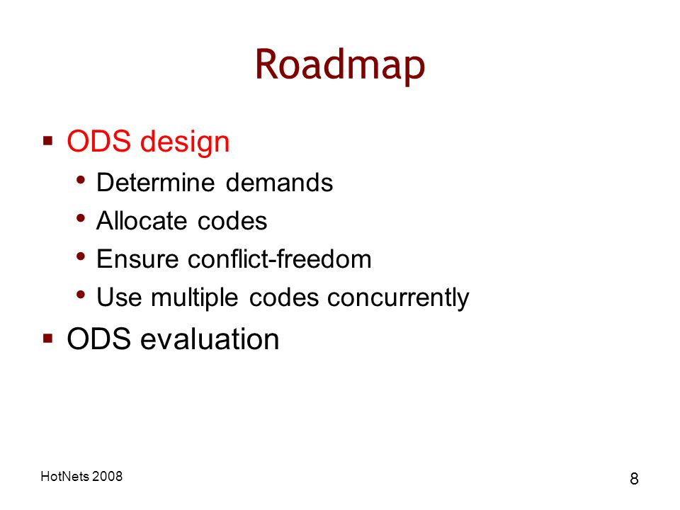 HotNets Roadmap ODS design Determine demands Allocate codes Ensure conflict-freedom Use multiple codes concurrently ODS evaluation