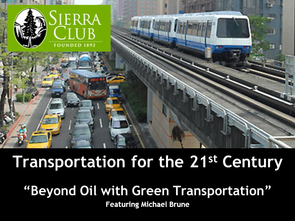 Transportation for the 21 st Century Beyond Oil with Green Transportation Featuring Michael Brune