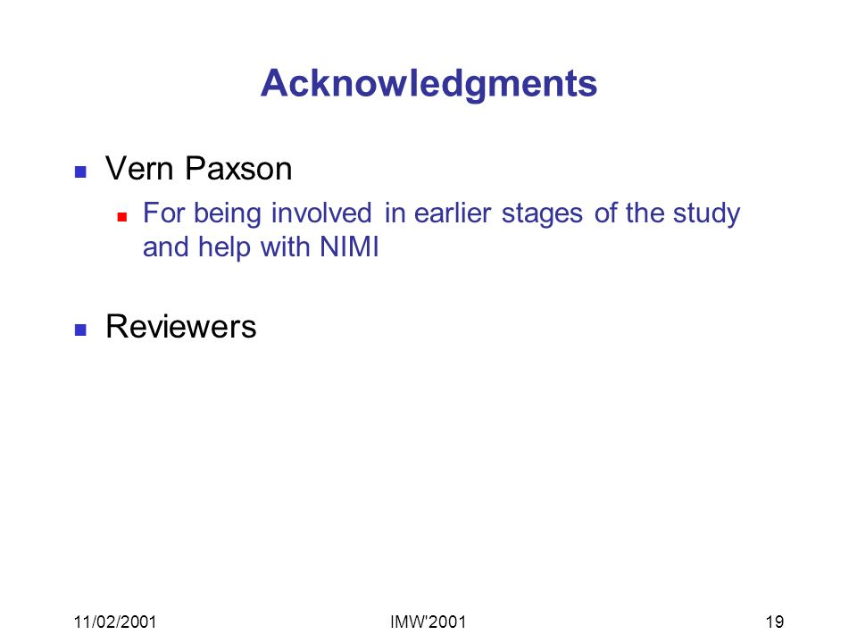 11/02/2001IMW 200119 Acknowledgments Vern Paxson For being involved in earlier stages of the study and help with NIMI Reviewers