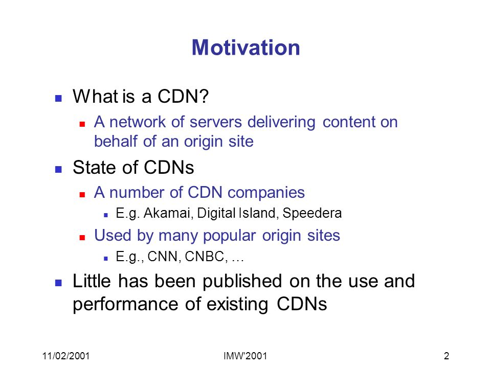 11/02/2001IMW 20012 Motivation What is a CDN.