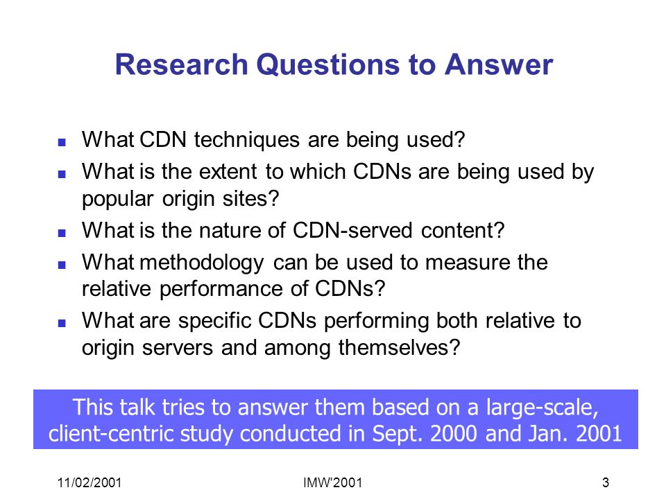 11/02/2001IMW 20013 Research Questions to Answer What CDN techniques are being used.