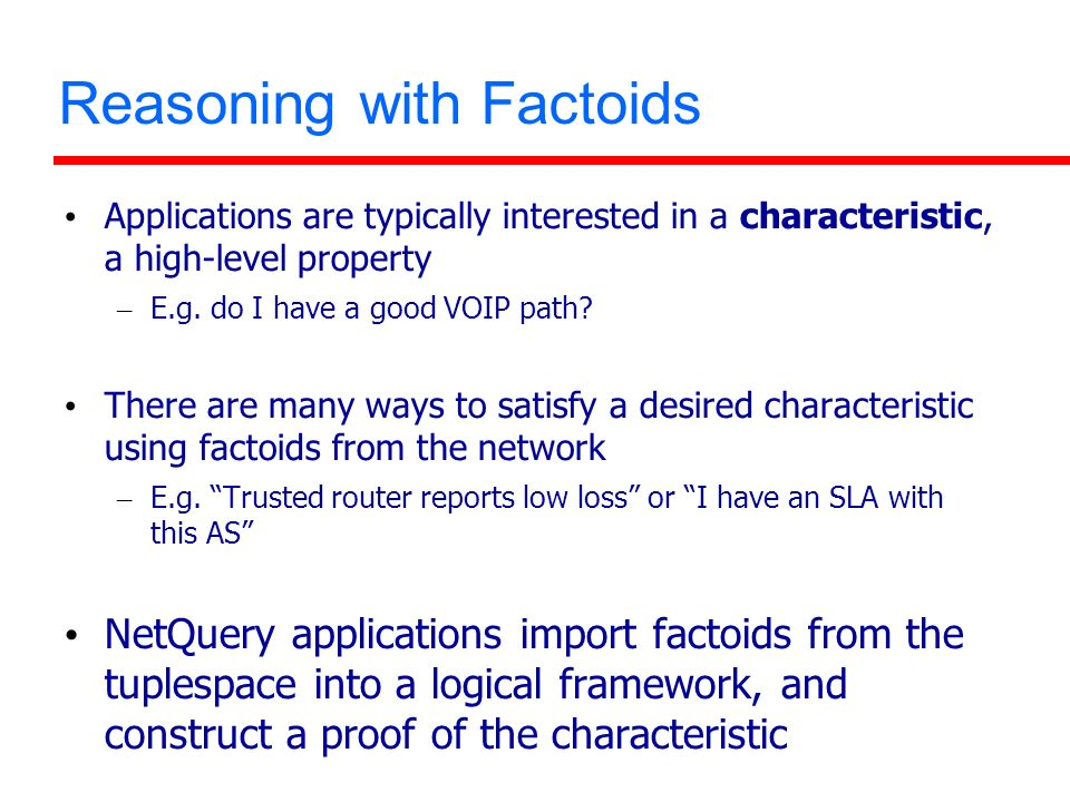 Reasoning with Factoids Applications are typically interested in a characteristic, a high-level property – E.g.