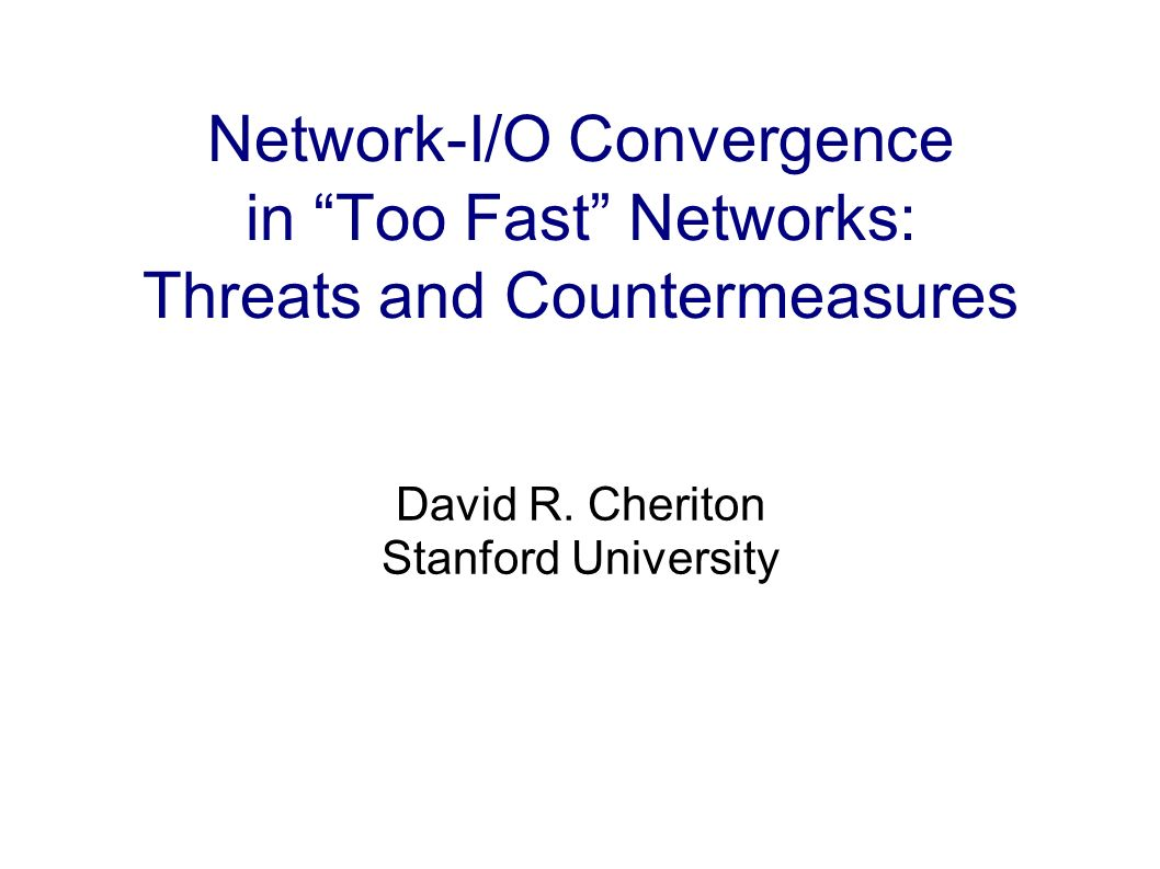 Network-I/O Convergence in Too Fast Networks: Threats and Countermeasures David R.