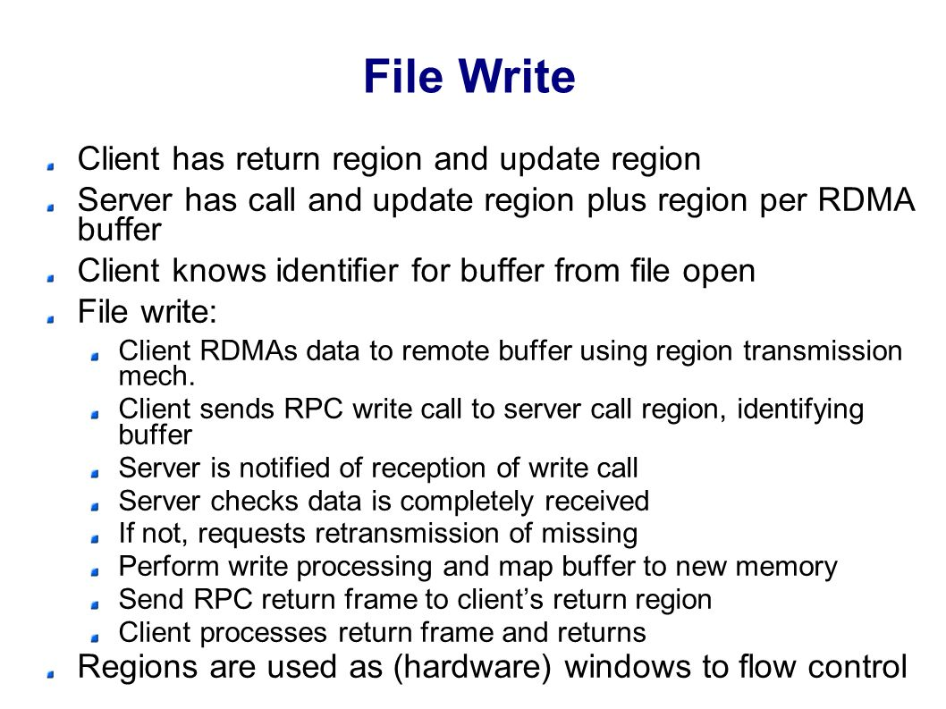 File Write Client has return region and update region Server has call and update region plus region per RDMA buffer Client knows identifier for buffer from file open File write: Client RDMAs data to remote buffer using region transmission mech.