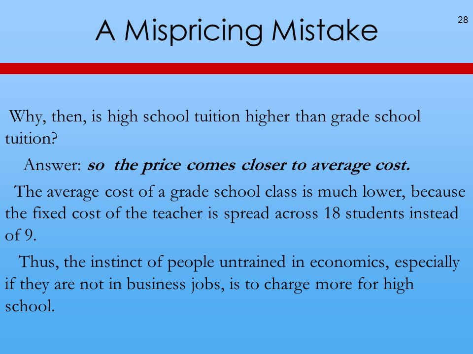 A Mispricing Mistake Why, then, is high school tuition higher than grade school tuition.