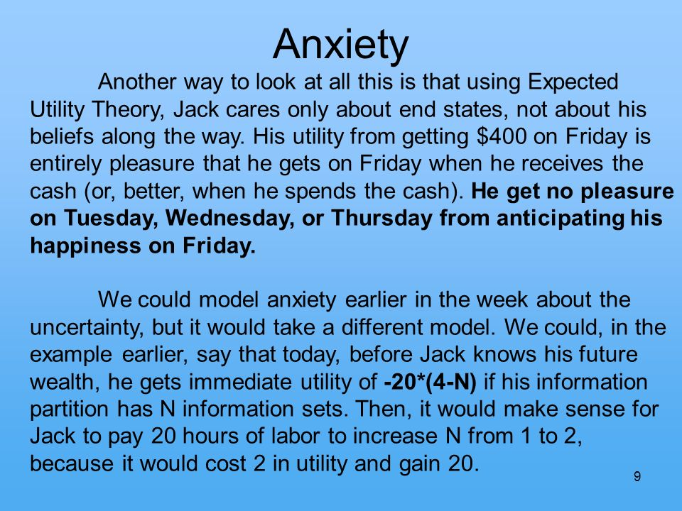 9 Anxiety Another way to look at all this is that using Expected Utility Theory, Jack cares only about end states, not about his beliefs along the way.