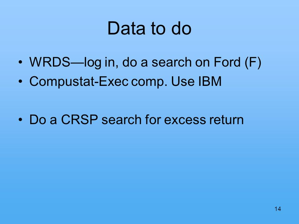14 Data to do WRDSlog in, do a search on Ford (F) Compustat-Exec comp.