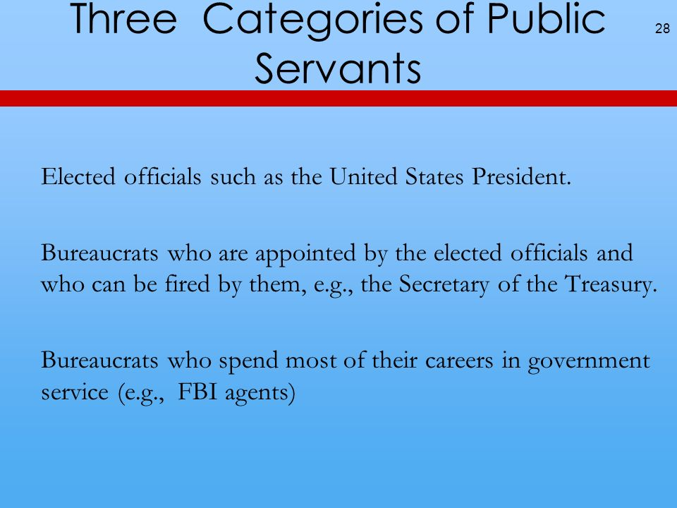 Three Categories of Public Servants Elected officials such as the United States President.