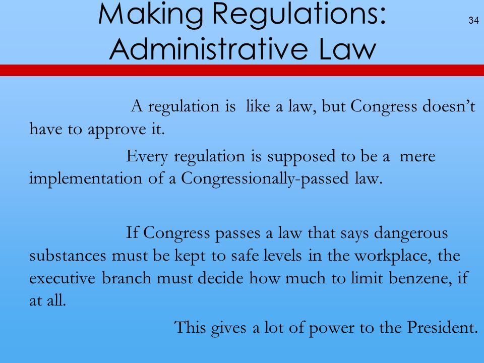 Making Regulations: Administrative Law A regulation is like a law, but Congress doesnt have to approve it.