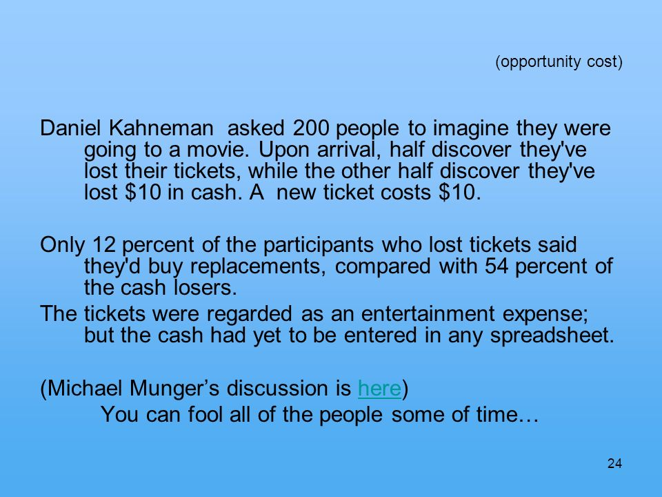 24 (opportunity cost) Daniel Kahneman asked 200 people to imagine they were going to a movie.
