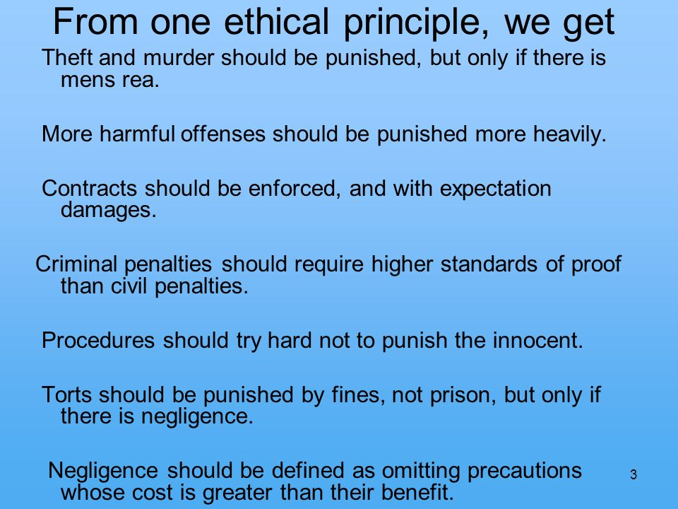 3 From one ethical principle, we get Theft and murder should be punished, but only if there is mens rea.
