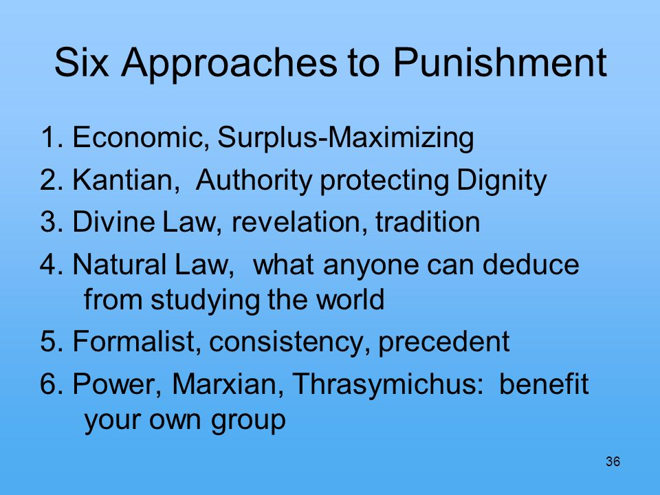 36 Six Approaches to Punishment 1. Economic, Surplus-Maximizing 2.