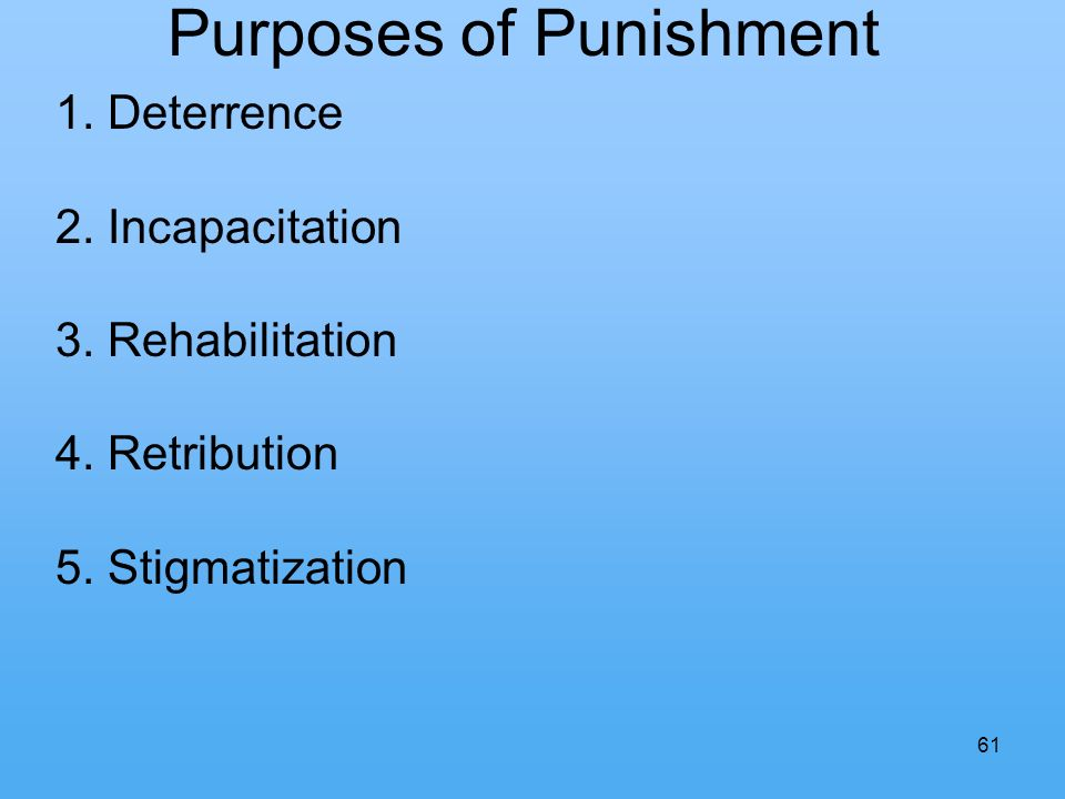 61 Purposes of Punishment 1. Deterrence 2. Incapacitation 3.