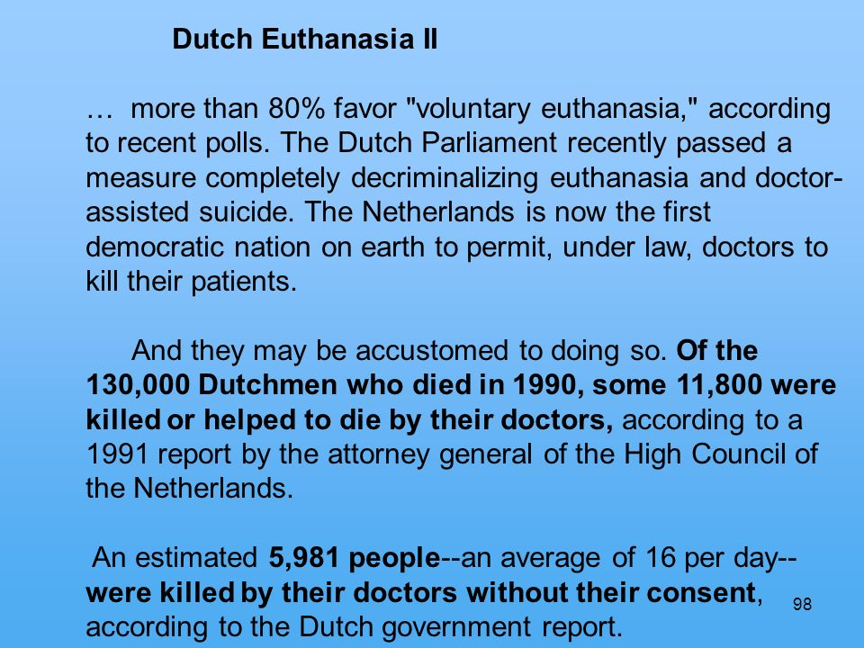 98 Dutch Euthanasia II … more than 80% favor voluntary euthanasia, according to recent polls.