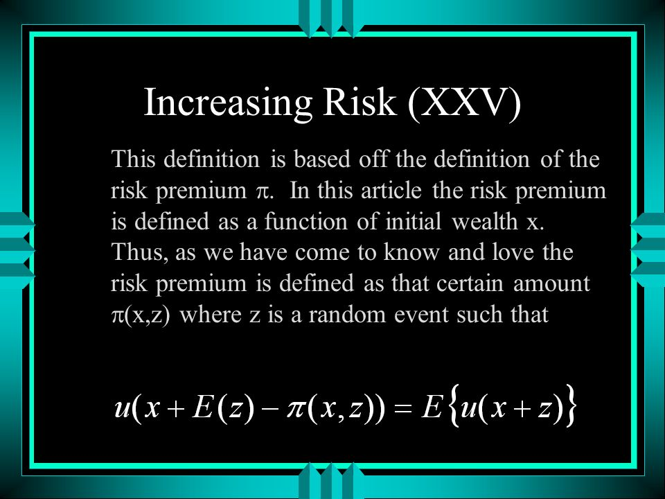 Increasing Risk (XXV) This definition is based off the definition of the risk premium.