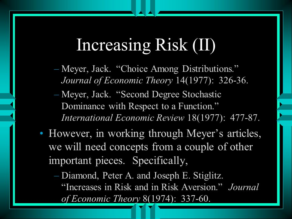 Increasing Risk (II) –Meyer, Jack. Choice Among Distributions.