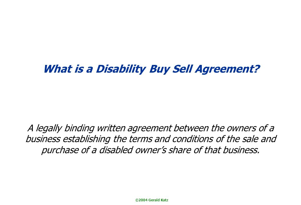 ©2004 Gerald Katz What is a Disability Buy Sell Agreement.