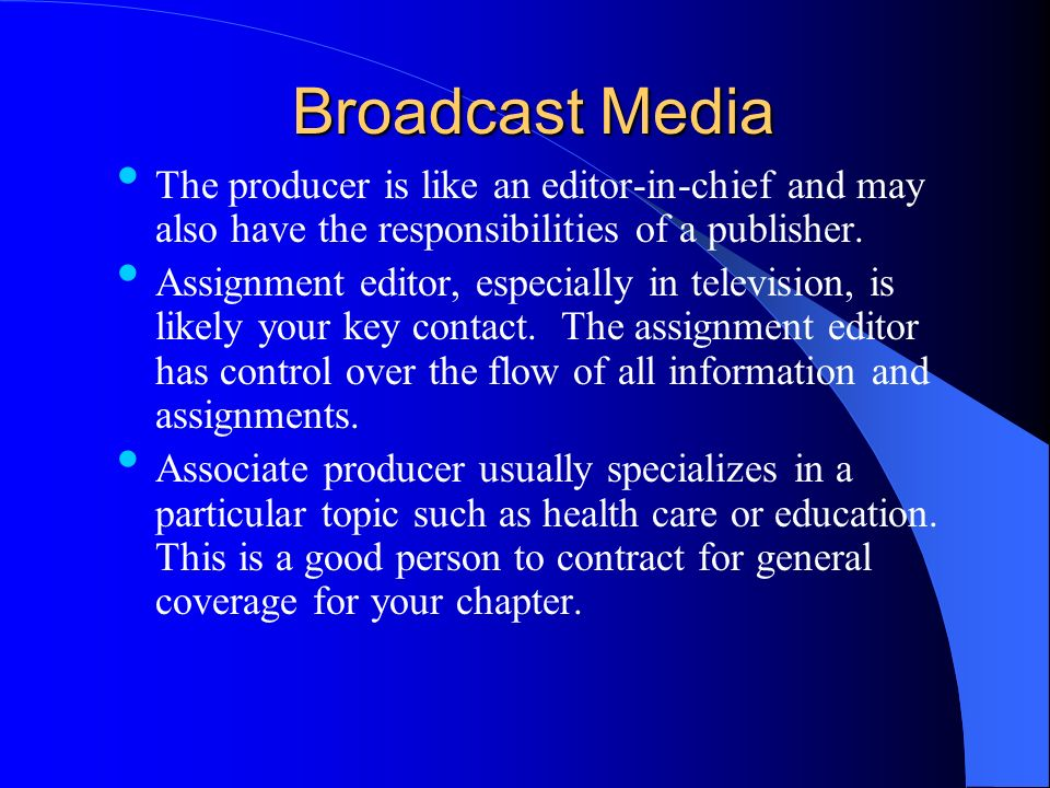 Broadcast Media The producer is like an editor-in-chief and may also have the responsibilities of a publisher.