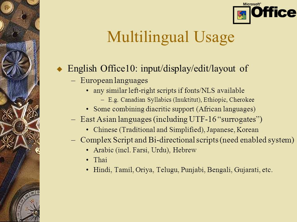 Multilingual Usage u English Office10: input/display/edit/layout of –European languages any similar left-right scripts if fonts/NLS available –E.g.