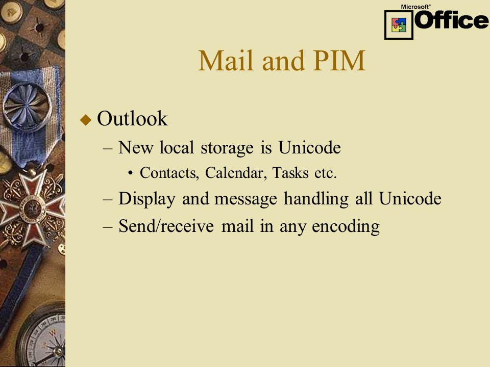 Mail and PIM u Outlook –New local storage is Unicode Contacts, Calendar, Tasks etc.
