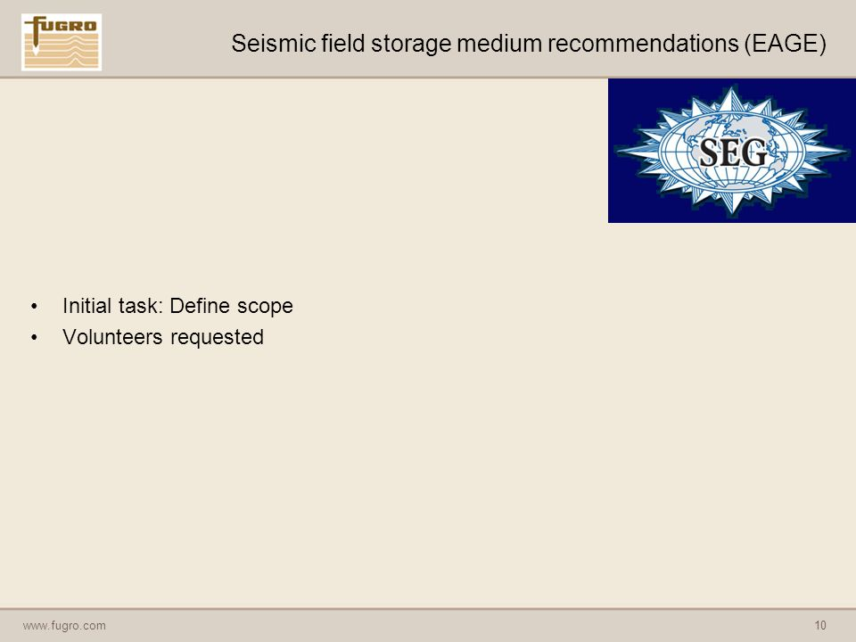 www.fugro.com10 Seismic field storage medium recommendations (EAGE) Initial task: Define scope Volunteers requested