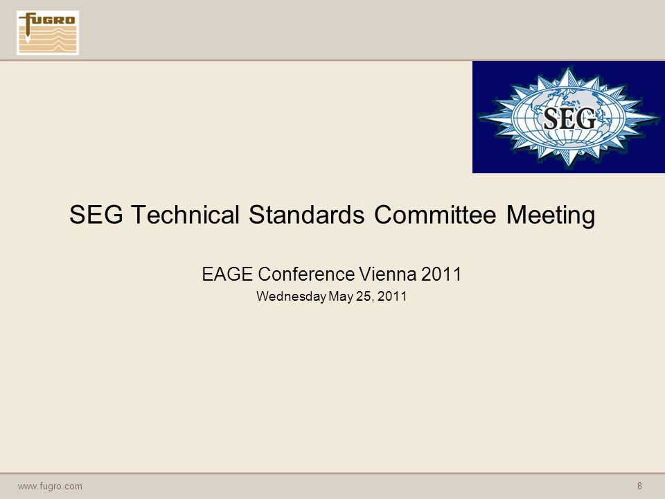www.fugro.com8 SEG Technical Standards Committee Meeting EAGE Conference Vienna 2011 Wednesday May 25, 2011