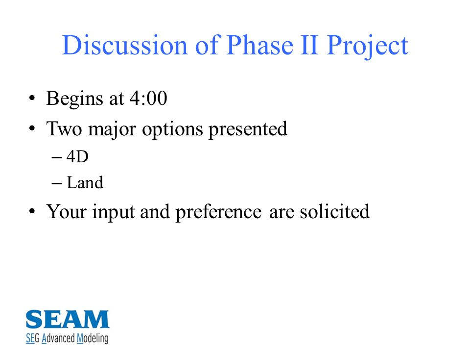 Discussion of Phase II Project Begins at 4:00 Two major options presented – 4D – Land Your input and preference are solicited