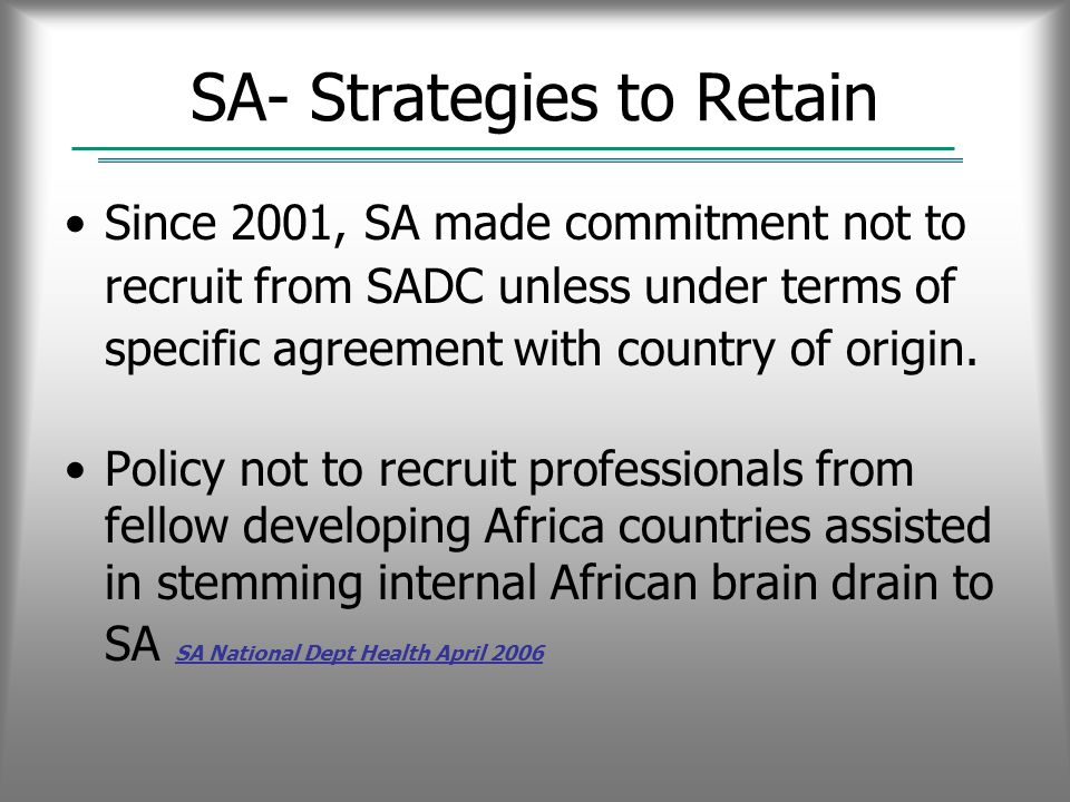 SA- Strategies to Retain Since 2001, SA made commitment not to recruit from SADC unless under terms of specific agreement with country of origin.