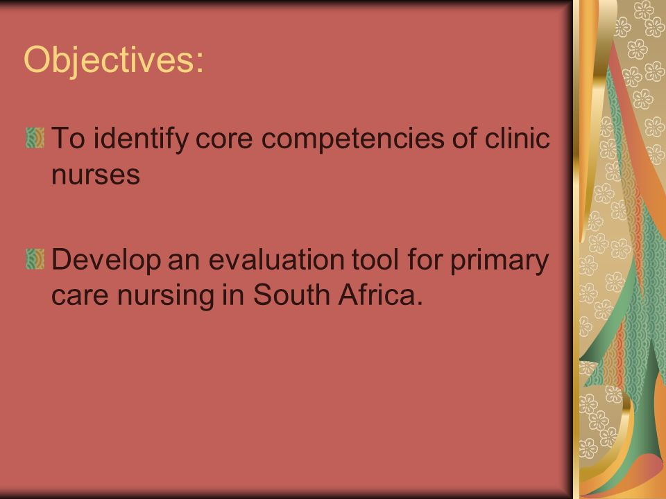 Objectives: To identify core competencies of clinic nurses Develop an evaluation tool for primary care nursing in South Africa.