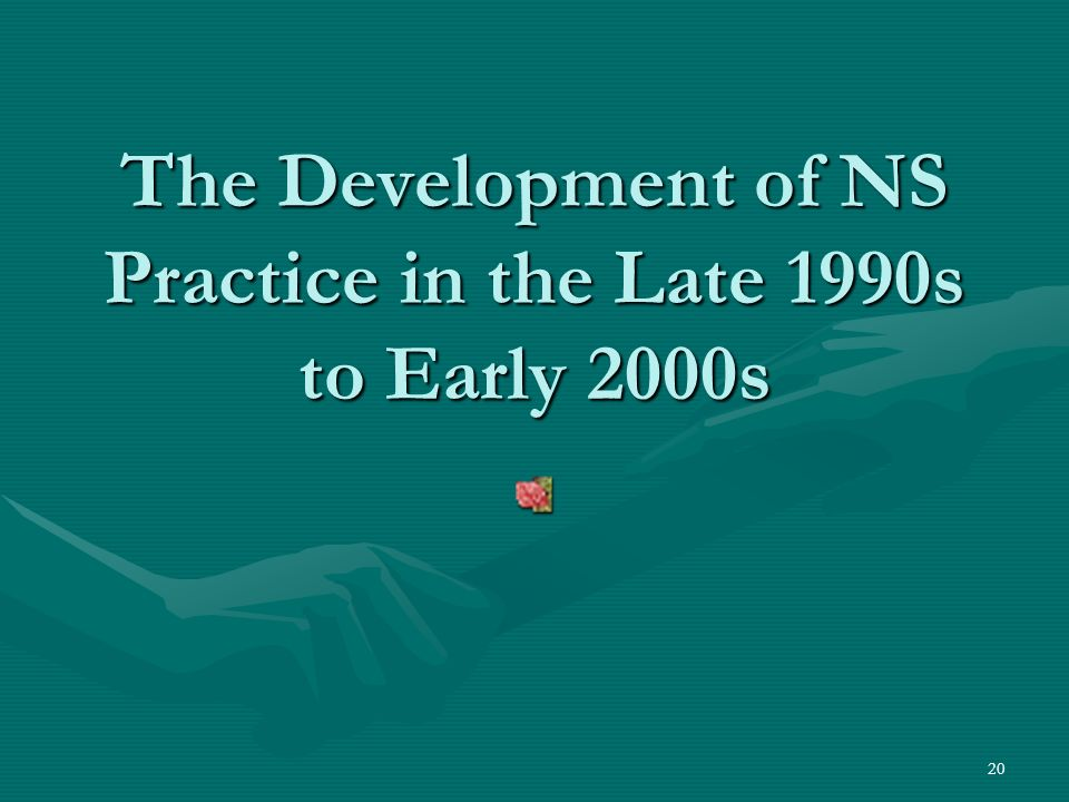 20 The Development of NS Practice in the Late 1990s to Early 2000s