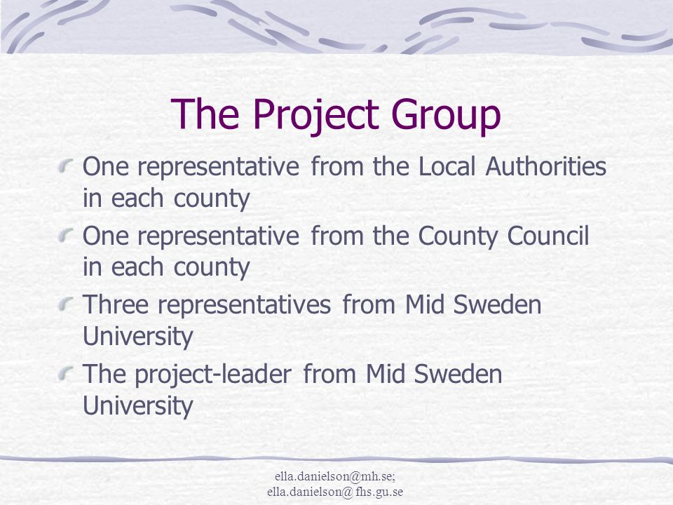 ella.danielson@mh.se; ella.danielson@ fhs.gu.se The Project Group One representative from the Local Authorities in each county One representative from the County Council in each county Three representatives from Mid Sweden University The project-leader from Mid Sweden University