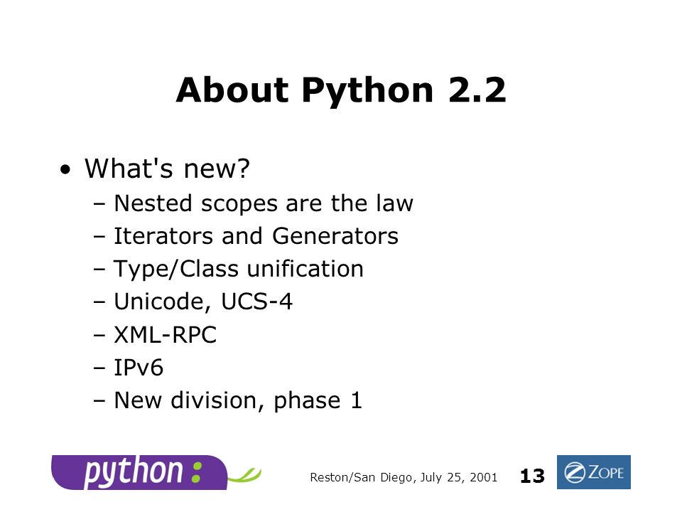 Reston/San Diego, July 25, 2001 13 About Python 2.2 What s new.
