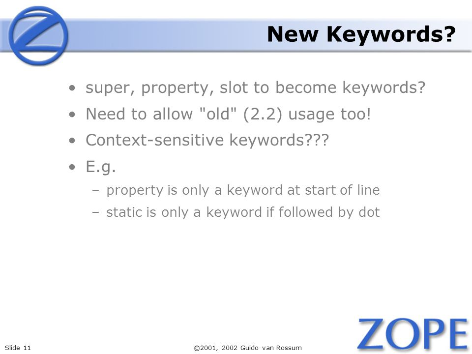 Slide 11©2001, 2002 Guido van Rossum New Keywords.