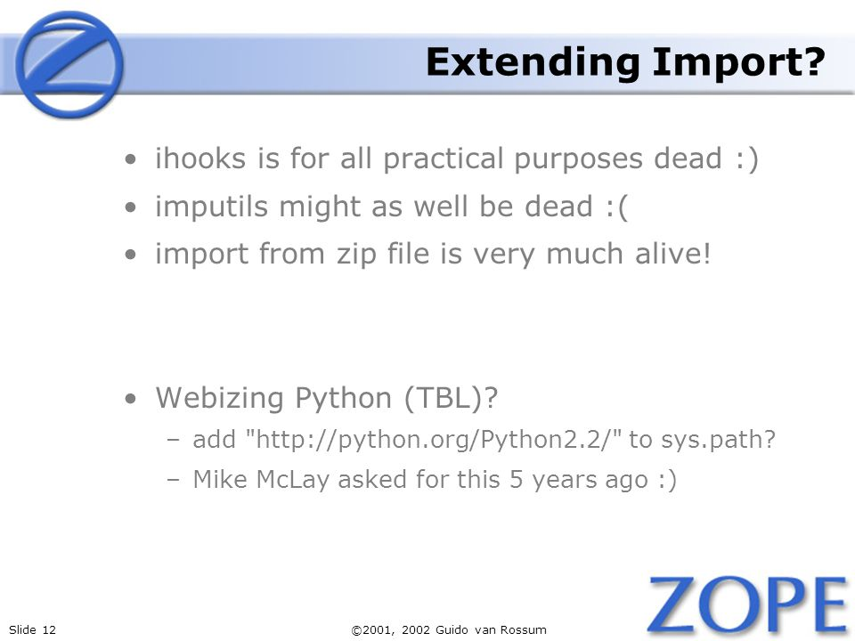 Slide 12©2001, 2002 Guido van Rossum Extending Import.