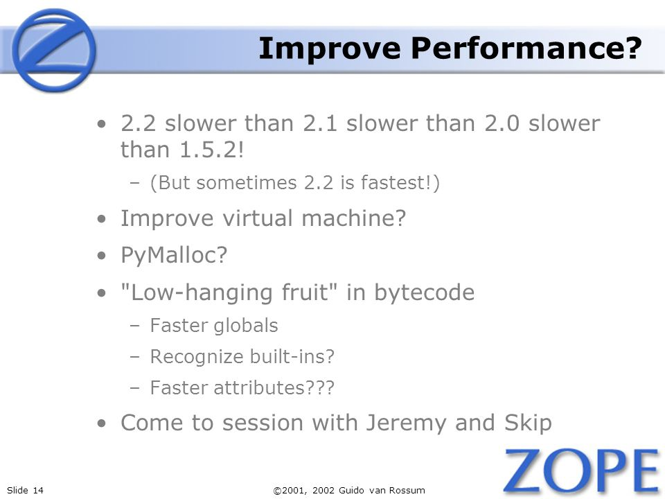 Slide 14©2001, 2002 Guido van Rossum Improve Performance.
