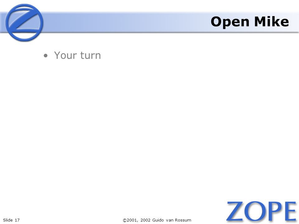 Slide 17©2001, 2002 Guido van Rossum Open Mike Your turn